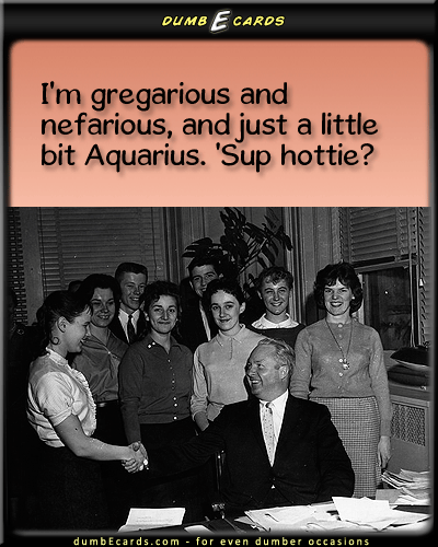 Aquarius - aquarius, pickup line, pick-up linee greeting card, dirty jokes, birthday ecards, thank you ecards, online birthday cards,