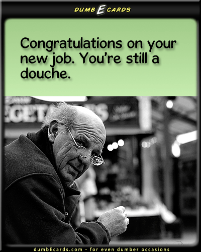 Congratulations Douche - douche, congrats, job, new jobelectronic card, ecard free, free greeting cards online, electronic greeting cards, humor,