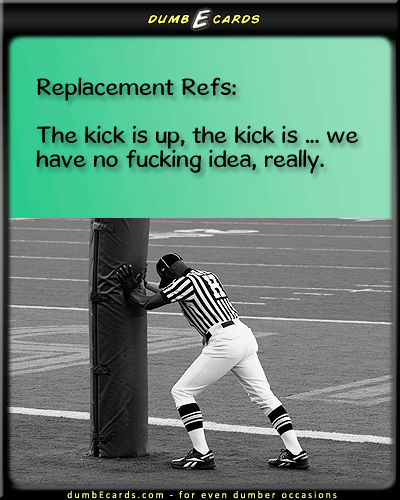 Replacement Refs - replacement refs, nfl, referees, football, refsecard free, funny quotes, birthday greeting e cards, email greeting cards, joke,