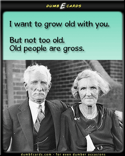 Growing Old With You - marriage, dating, love, relationships, elderly, old people, women, men, couplesbirthday greeting ecard, funny jokes, funny picture, nsfw, e greetings cards,