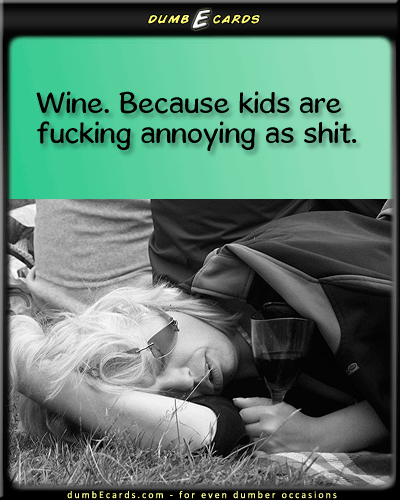 The real reason for wine. - wine, kids, parenting, parents, drinkinge greeting cards birthday, email card, ecard for birthday, birthday greetings, humorous jokes,