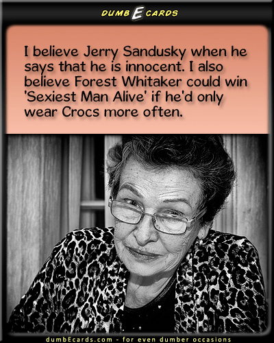 I believe Jerry Sandusky - jerry sandusky, sandusky, innocent, audio, humor, penn state, pennbirthday greeting e cards, electronic greeting cards, greeting cards online, adult humor, email card,