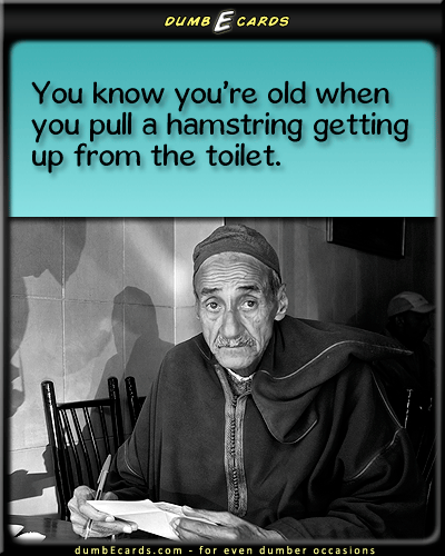 A Sign of Age - getting old, aging, sad day indeed, fatstupid ecards, funny stuff, e greeting card, funny, r-rated ecards,