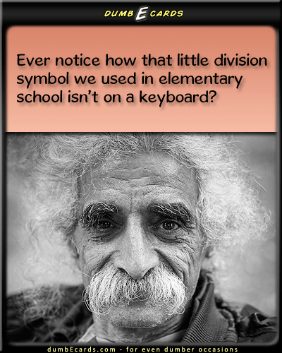 Mathematical Conspiracy - division, symbol, slash, divisor, missing, keyboardcards online, dirty jokes, free greeting cards, ecards birthday, free e card,