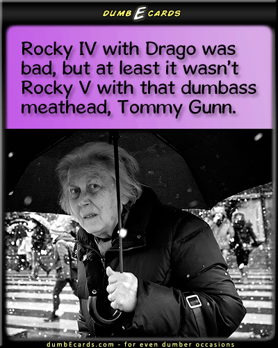 Tommy Gunn? Really? - Sylvester Stallone, Rocky, acting, directing, bad, awfulfree greeting cards, send cards, sense humor, your ecards, online greeting cards,