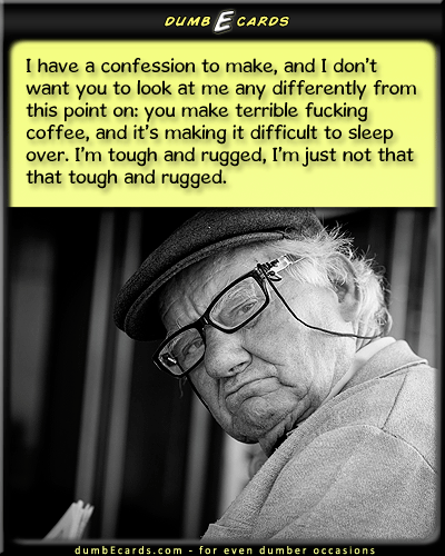 When Coffee Equals Hot Sewage - confession,coffee,sleep over,ruggedbirthday ecards, nsfw, email cards, birthday wishes, birthday card greetings,