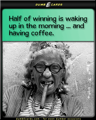 Half of Winning - winning, waking up, coffee, lovesense humor, email cards, birthday greetings, happy birthday greetings, humor,