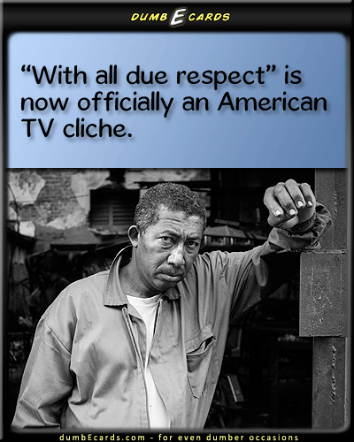 No Respect - Television, American, cliches, bad writingshort jokes, humour, e greetings, e greeting cards birthday, happy birthday greetings,