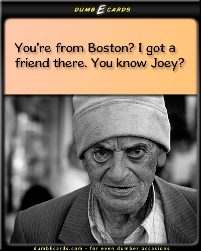 Joey from Boston - travel, small world, happy birthday greetings, cards online, happy birthday wishes, your ecards, dumb ecards,