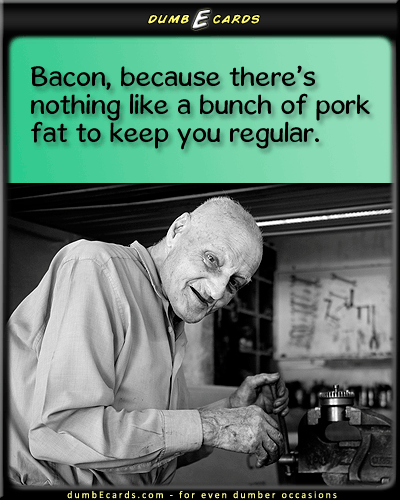 Regular Bacon - bacon, pork, fat, metamucil, schedule, poopgreeting ecards, thank you ecards, adult ecards, e greeting card, funny jokes,