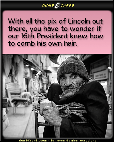 Abraham Lincoln's Stylist - hairstyle, combing, grooming, president, Lincolnelectronic card, e cards funny, ecard free, birthday wishes, short funny jokes,