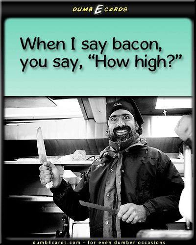 High Bacon - bacon, adage, saying, love foodhappy birthday card, ecards for free, ecard free, free e birthday cards, greeting e cards,