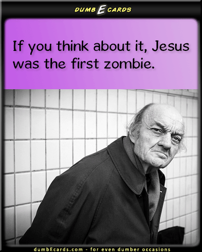 Jesus Started The Fad - Jesus, Easter, Zombie, Firstadult humor, send cards, email cards, free e birthday cards, send a card,