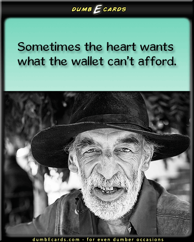 What the Heart Wants - expensive, cost of living, inflation, love, can't buy123 greetings, ecard free, free e cards, 123 cards, dumb ecards,